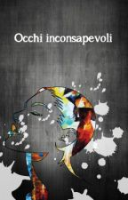 Occhi inconsapevoli by hurricanecat