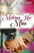 Making Her Mine by Being_Elegant