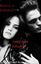 Bella Is A Badass! Take That Edward! by Black_Tipped_Rose_xx