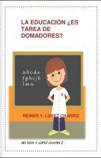 ¿La Educación es Tarea de domadores? by ryesith21