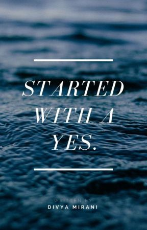 Started With A Yes.. by divyamirani