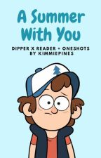 A Summer With You『Dipper x Reader + Oneshots!』 by KimmiePines