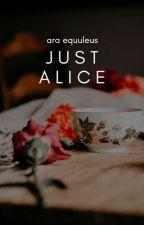 Just Alice ✓ by deilanzie