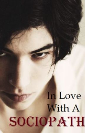In Love With A Sociopath by flowerwriter