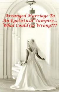 Arranged marriage to an egotistic vampire... What could go wrong?? cover
