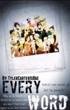 Every Word by TylerCarterIsBae