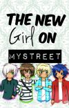 """""""The New Girl On MyStreet"""" [Completed] ~Editing Slowly~ cover"""