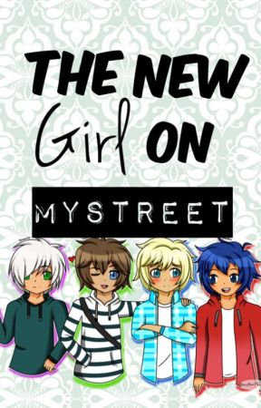 """The New Girl On MyStreet"" [Completed] ~Editing Slowly~ by _XxBuggsxX_"