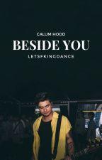 Beside You | Calum Hood by letsfkingdance