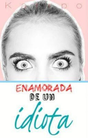 Enamorada de un idiota (EDUI #1) by Lovanium