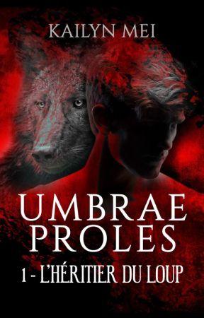Umbrae Proles 1 : L'héritier du loup by KailynMei