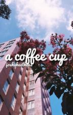 a coffee cup ◇ phan by cactiphil