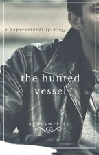 The Hunted Vessel (Supernatural Spin-Off) by azariiaa