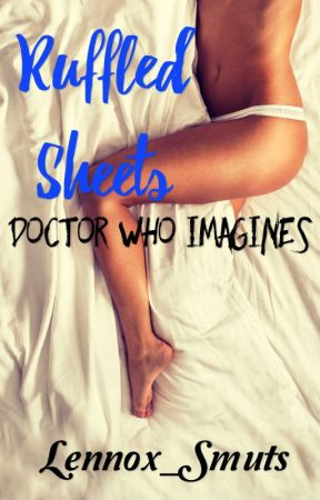 Ruffled Sheets-A Doctor Who Smut by lenny_jackson27