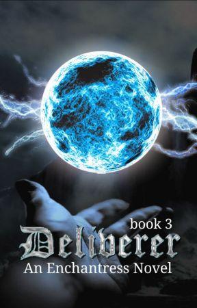 Deliverer - An Enchantress Novel Book 3 by jewel1307