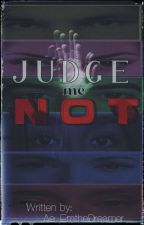 Judge Me Not by ae_emthedreamer