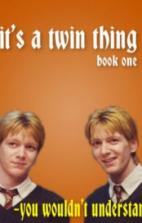 it's a twin thing - you wouldn't understand (Weasley Lstory) (Incomplete) by GinaG_13