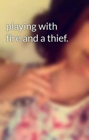 playing with fire and a thief. by MyLoveMyMateMyLife