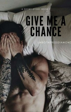Give Me A Chance  [Short Story] (Book 1 Of 2) by unbothereddiamonds