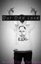 Our Odd Love (A Tyler, the Creator Fan Fiction) by HaleyXo10