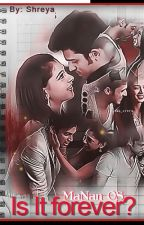 MaNan OS- Is it Forever..??  (✔) by shreya23301
