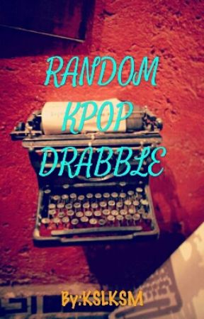 Random Kpop Drabble by KSLKSM