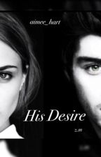 His Desire - Zayn Malik Fanfiction by Aimee_Hart