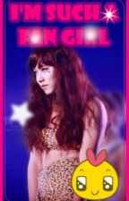 I'm Such a Fan Girl by ChoByeol302