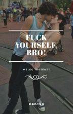 Fuck Yourself Bro! • befejezett by kektea