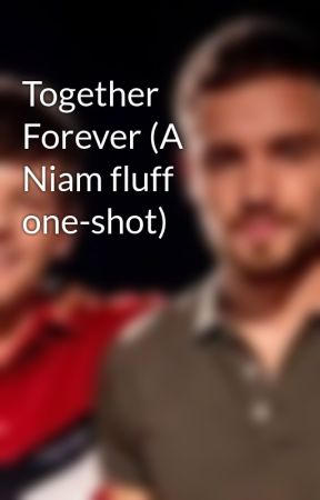 Together Forever (A Niam fluff one-shot) by donnyladlwt