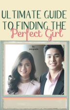 Ultimate Guide To Finding the Perfect Girl (Completed) by MrsPurin