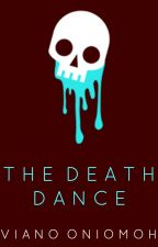 The Death Dance ✓ by vee_ano