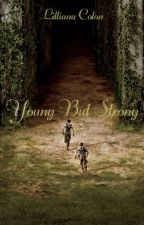 Young But Strong |A Maze Runner FanFiction|  by lillisoccer1213