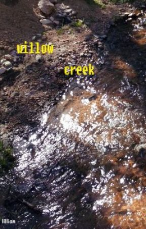 Willow Creek (In dire need of editing) by faithfulbreath