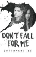 Don't Fall for Me by juliannav135