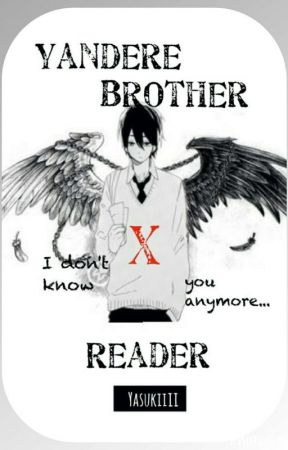Yandere Brother x Reader by Yasukiiii