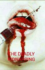 THE DEADLY KIDNAPPING by desconhexidos