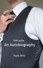 (Not Quite) An Autobiography by HankMills