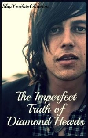 The Imperfect Truth of Diamond Hearts {Kellin Quinn Sequel} by SlapYouIntoOblivion