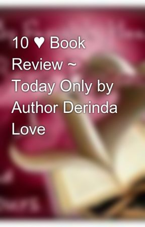 10 ♥ Book Review ~ Today Only by Author Derinda Love by MyFamHrtBookRvw