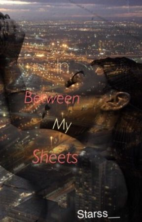 In Between My Sheets by Starss__