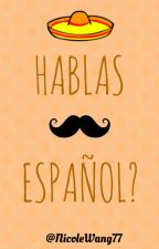 HABLAS ESPAÑOL? (Do you speak Spanish?) by NicoleWang88