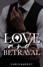 Love And Betrayal | ✔️ by chrisbardot