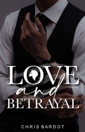 Love And Betrayal   ✔️ by chrisbardot