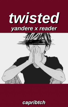 twisted { yandere x f!reader } [finished] by flowergf