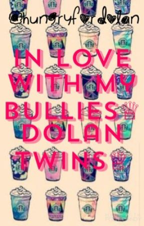 In Love With My Bullies ♕Dolan Twins ♕ by HungryForDolan
