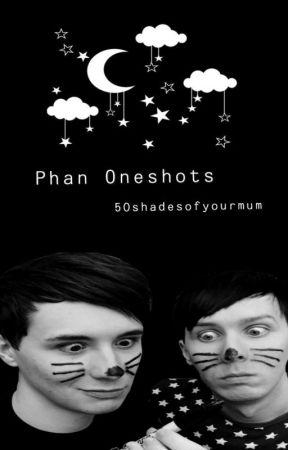 Phan Oneshots  by 50shadesofyourmum