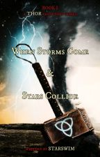 When Storms Come and Stars Collide ~ Book I ~ Thor Fanfiction by Starswim