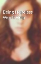 Being Hopeless Won't Help by marlenacruz11223