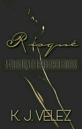Risqué: A Collection of Erotic Short Stories by KatieJVelez